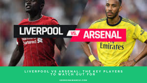 ARSENAL VS LIVERPOOL: KEY PLAYERS TO WATCH OUT FOR