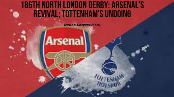 THE TWIST AND TURNS OF THE 186TH NORTH LONDON DERBY: ARSENAL'S REVIVAL, SPURS UNDOING