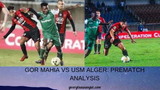 GOR MAHIA VS USM ALGER: A LOOK AT K'OGALO'S STRONG AND NOT SO STRONG POINTS